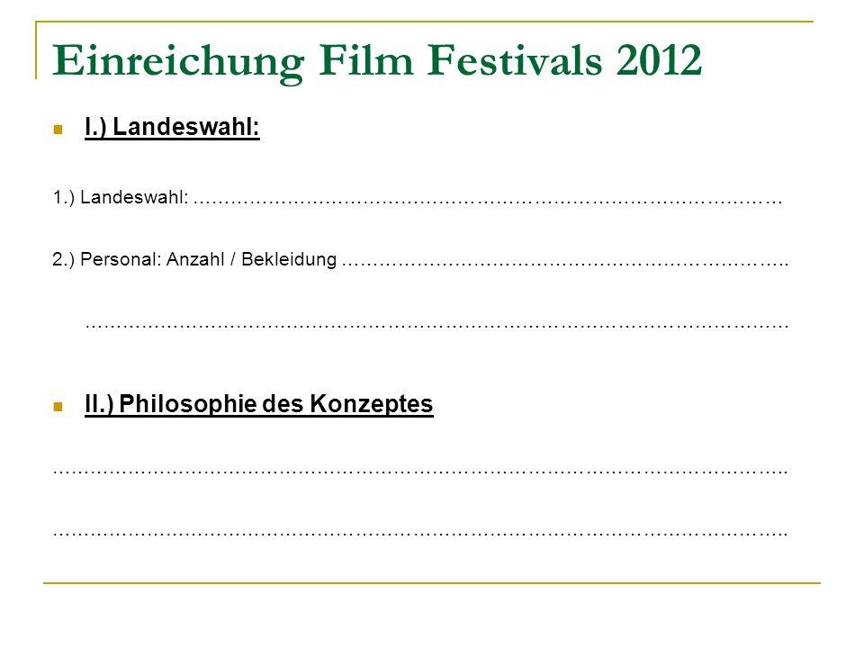 Einreichung Film Festivals 2012 I.) Landeswahl: 1.) Landeswahl: ………………………………………………………………………………… 2.) Personal: Anzahl / Bekleidung ……………………………………………………………..