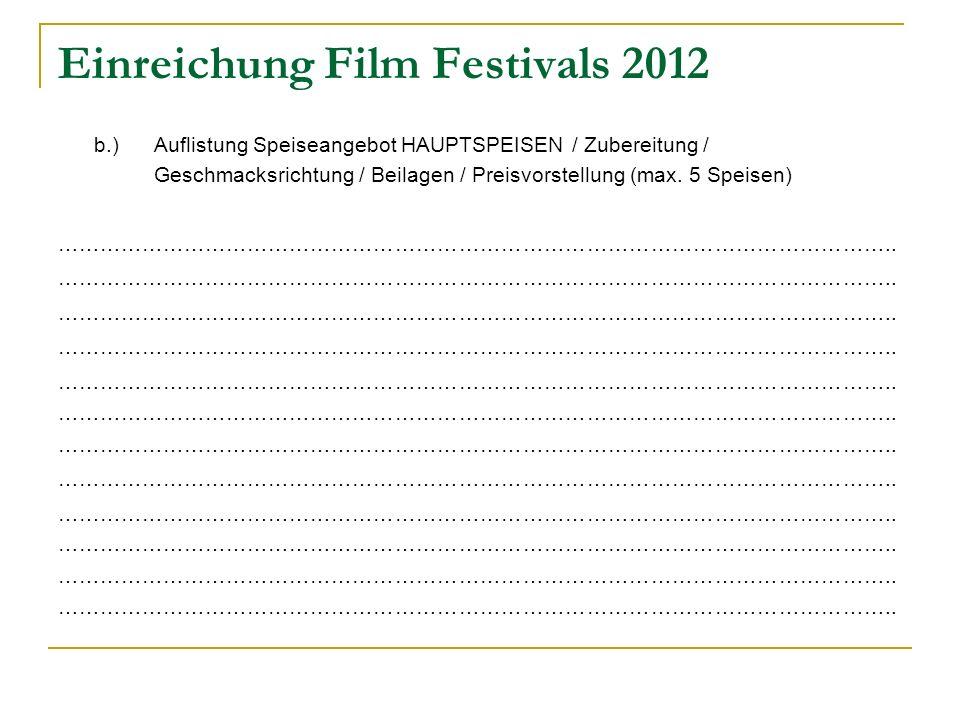 Einreichung Film Festivals 2012 b.) Auflistung Speiseangebot HAUPTSPEISEN / Zubereitung / Geschmacksrichtung / Beilagen / Preisvorstellung (max.