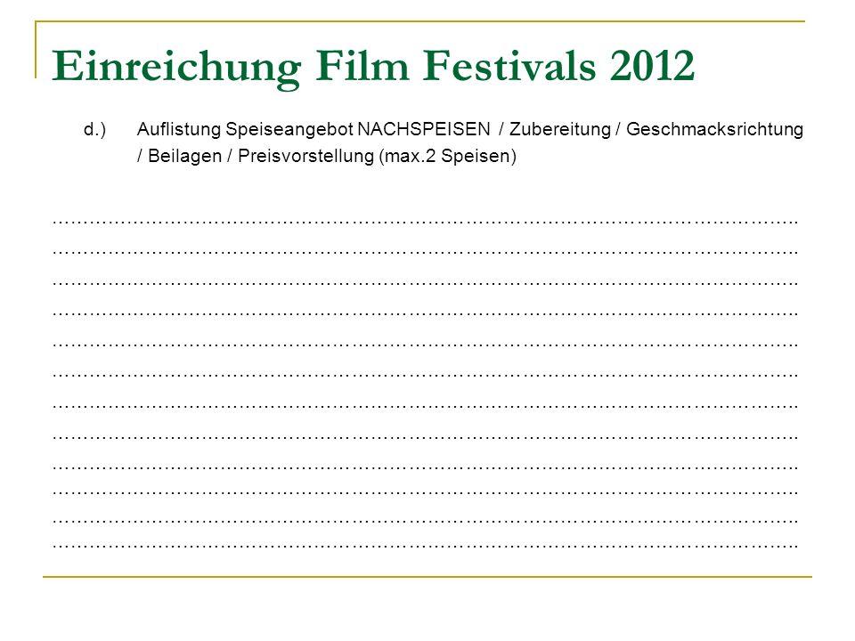 Einreichung Film Festivals 2012 d.) Auflistung Speiseangebot NACHSPEISEN / Zubereitung / Geschmacksrichtung / Beilagen / Preisvorstellung (max.2 Speisen) ………………………………………………………………………………………………………..