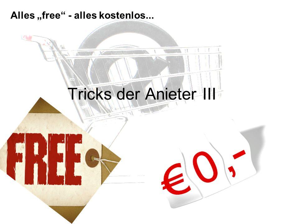 Tricks der Anieter III Alles free - alles kostenlos...
