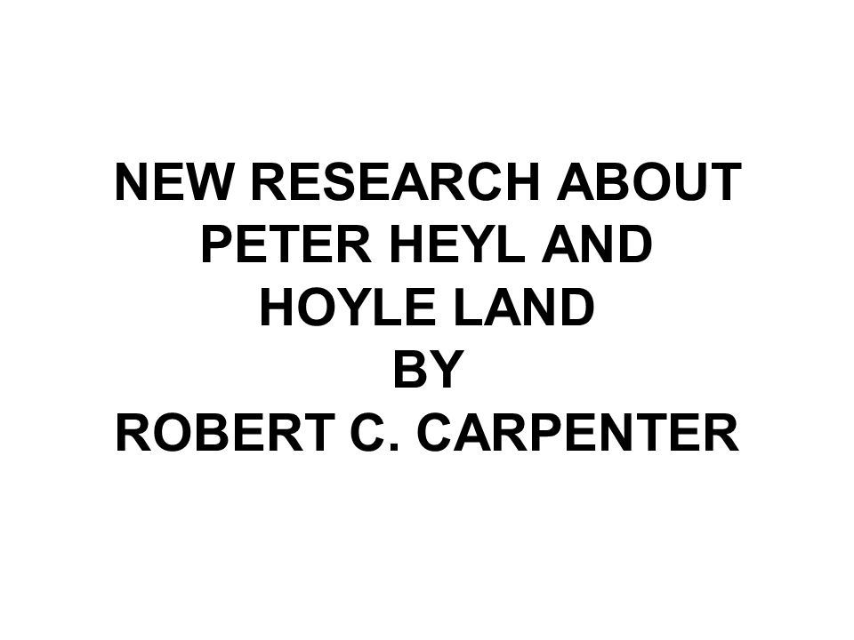 EUROPEAN RESEARCH LED ME TO LOCATE PETER HEYL AND FAMILY DEED AND LAND RESEARCH LED ME TO DETERMINE THAT THE HOYLE HISTORIC HOMESTEAD IS NOT ON LAND OWNED BY PETER HOYLE