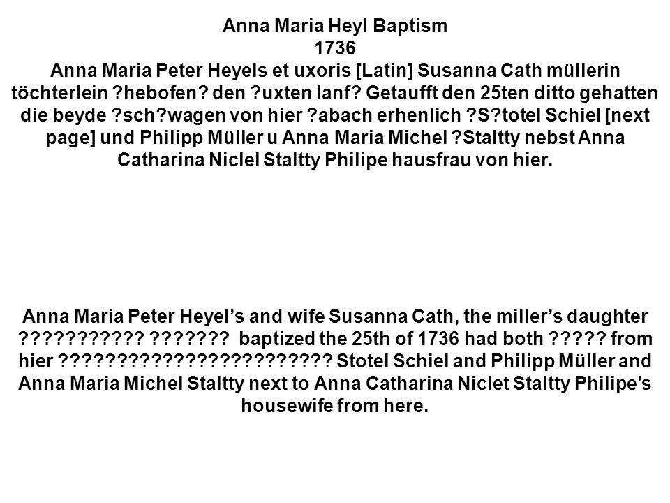 Anna Maria Heyl Baptism 1736 Anna Maria Peter Heyels et uxoris [Latin] Susanna Cath müllerin töchterlein ?hebofen.