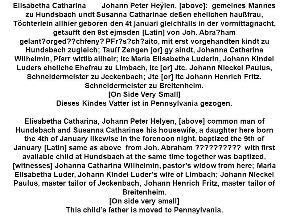 Elisabetha Catharina Johann Peter Heÿlen, [above]: gemeines Mannes zu Hundsbach undt Susanna Catharinae deßen ehelichen haußfrau, Töchterlein allhier geboren den 4t januari gleichfalls in der vormittagnacht, getaufft den 9st ejmsden [Latin] von Joh.