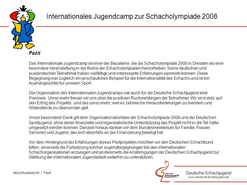 Deutsche Schachjugend www.deutsche-schachjugend.de Fazit Das Internationale Jugendcamp ist einer der Bausteine, die die Schacholympiade 2008 in Dresden als eine besondere Veranstaltung in der Reihe der Schacholympiaden hervorheben.