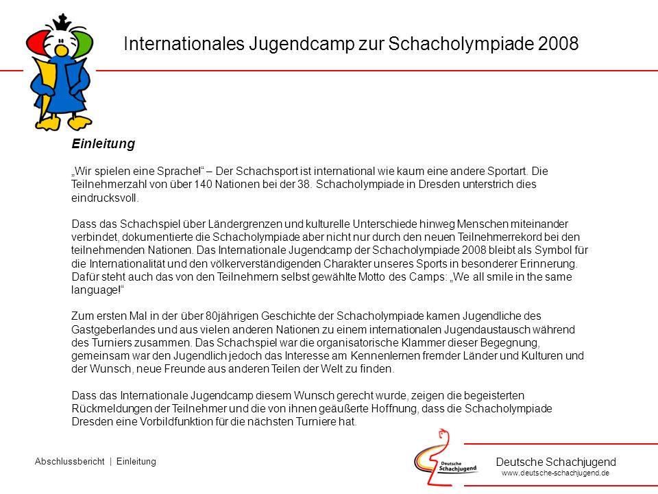Deutsche Schachjugend www.deutsche-schachjugend.de Bereits bei der Bewerbung um die Ausrichtung der Schacholympiade 2008 stellten die Stadt Dresden und der Deutsche Schachbund die Idee eines Internationalen Jugendcamps vor.