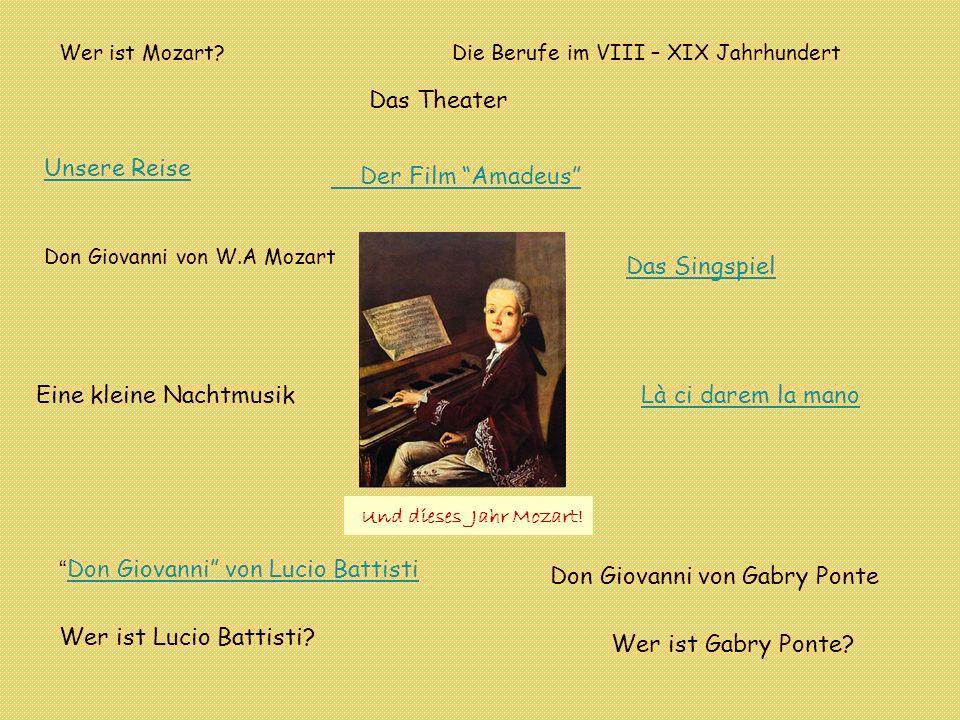Und dieses Jahr Mozart! Wer ist Mozart? Unsere Reise Die Berufe im VIII – XIX Jahrhundert Der Film Amadeus Don Giovanni von W.A Mozart Das Singspiel E
