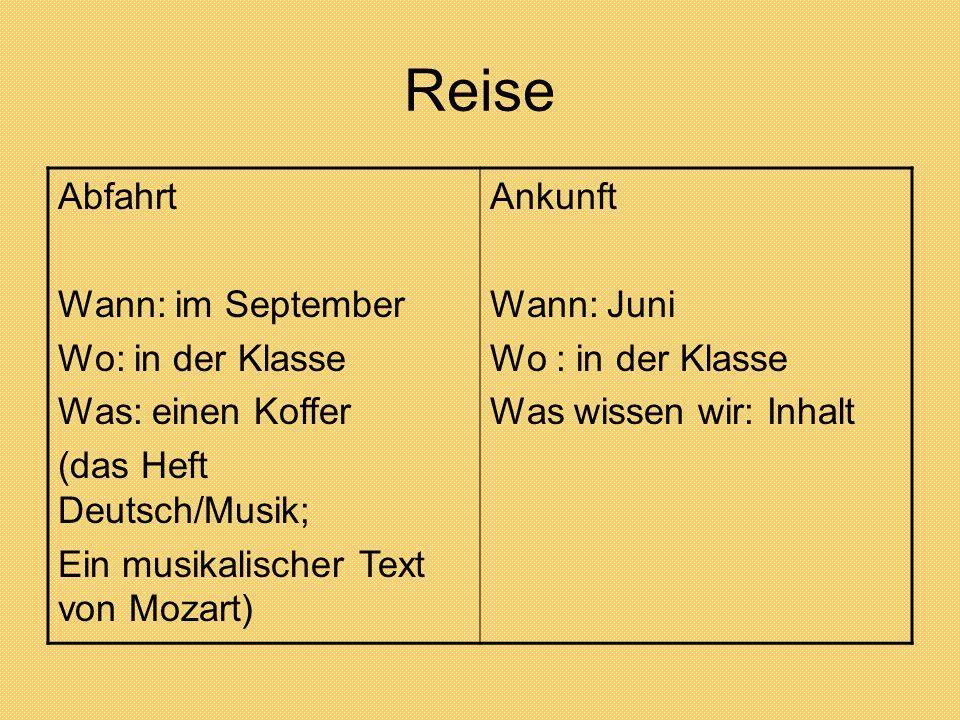 Reise Abfahrt Wann: im September Wo: in der Klasse Was: einen Koffer (das Heft Deutsch/Musik; Ein musikalischer Text von Mozart) Ankunft Wann: Juni Wo
