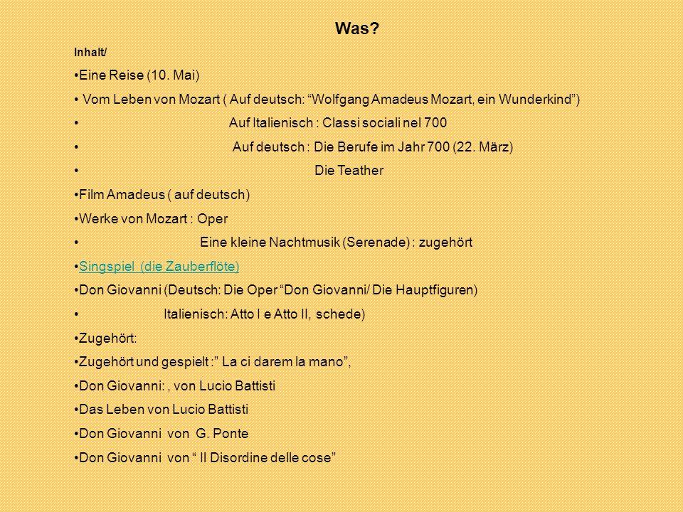 Was? Inhalt/ Eine Reise (10. Mai) Vom Leben von Mozart ( Auf deutsch: Wolfgang Amadeus Mozart, ein Wunderkind) Auf Italienisch : Classi sociali nel 70