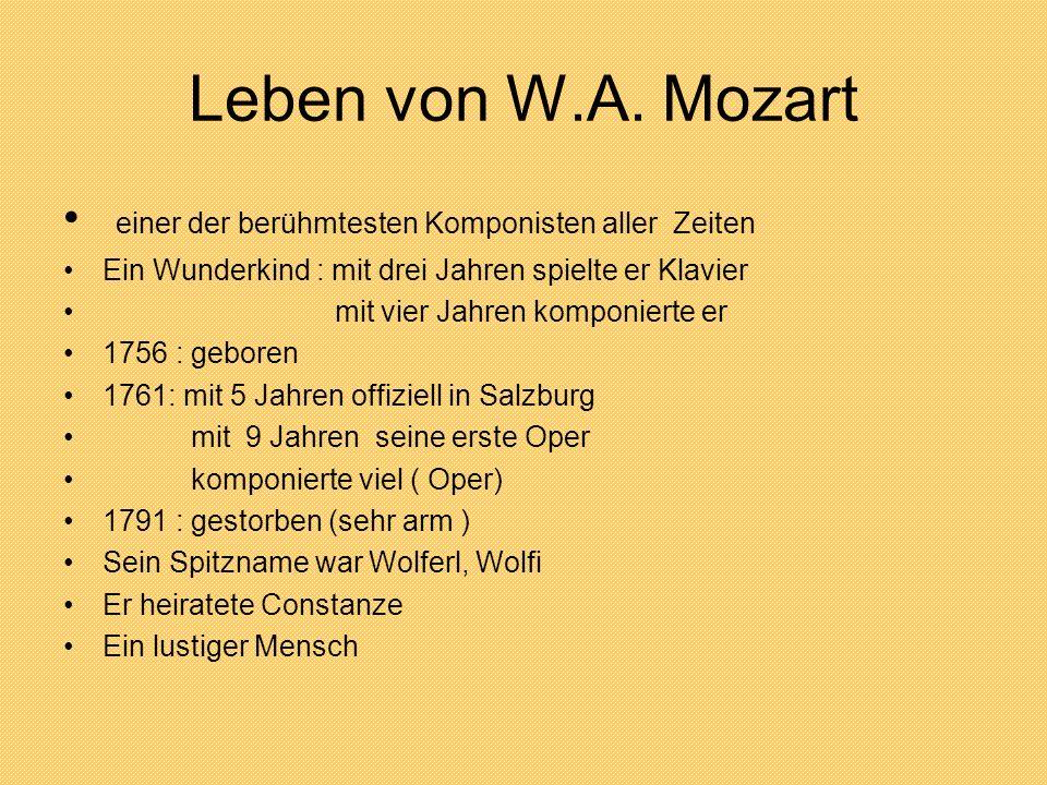 Leben von W.A. Mozart einer der berühmtesten Komponisten aller Zeiten Ein Wunderkind : mit drei Jahren spielte er Klavier mit vier Jahren komponierte