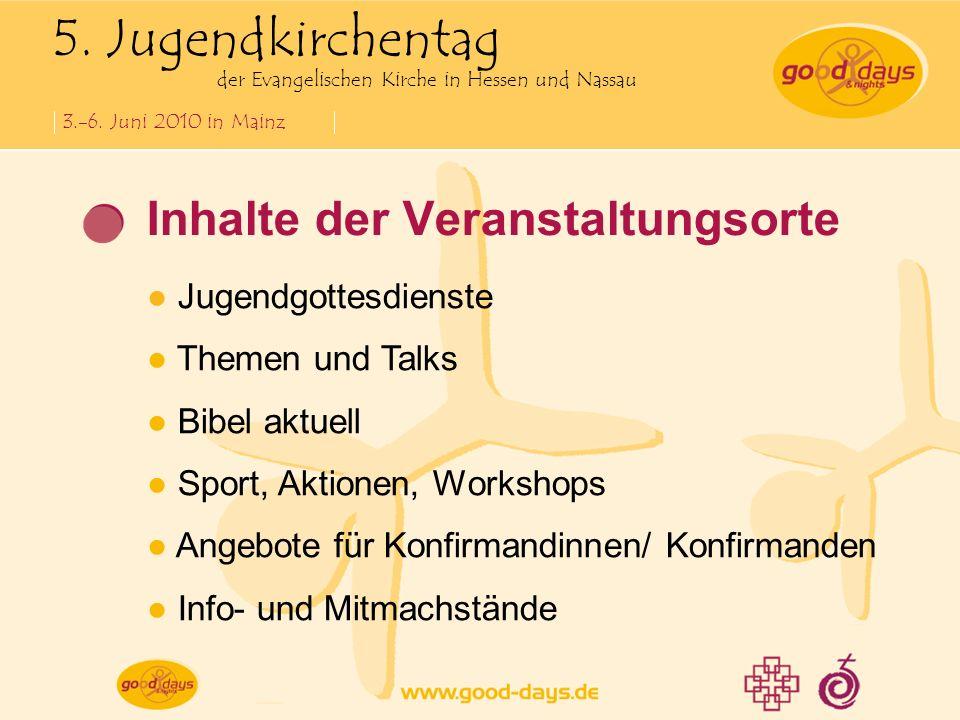 5. Jugendkirchentag der Evangelischen Kirche in Hessen und Nassau 3.-6. Juni 2010 in Mainz Inhalte der Veranstaltungsorte Jugendgottesdienste Themen u