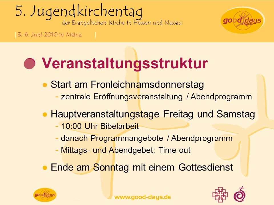 5. Jugendkirchentag der Evangelischen Kirche in Hessen und Nassau 3.-6. Juni 2010 in Mainz Veranstaltungsstruktur Start am Fronleichnamsdonnerstag - z