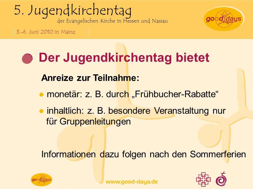 5. Jugendkirchentag der Evangelischen Kirche in Hessen und Nassau 3.-6. Juni 2010 in Mainz Der Jugendkirchentag bietet Anreize zur Teilnahme: monetär: