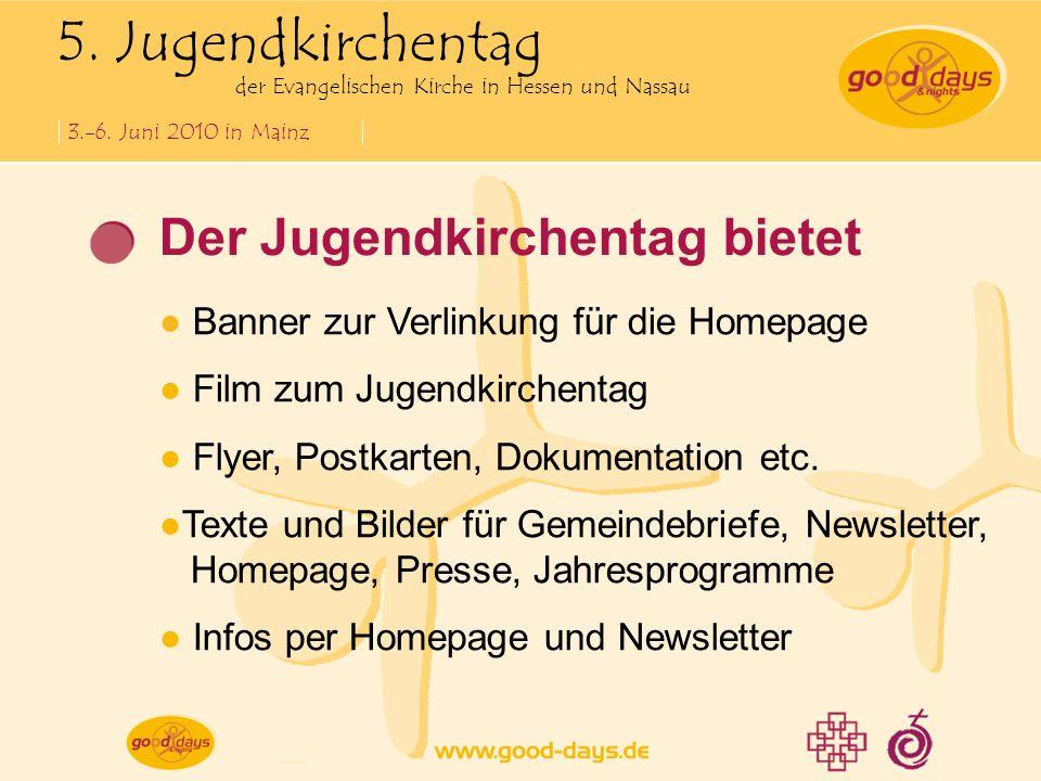 5. Jugendkirchentag der Evangelischen Kirche in Hessen und Nassau 3.-6. Juni 2010 in Mainz Der Jugendkirchentag bietet Banner zur Verlinkung für die H