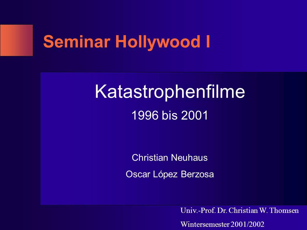 Seminar Hollywood I Katastrophenfilme 1996 bis 2001 Christian Neuhaus Oscar López Berzosa Univ.-Prof. Dr. Christian W. Thomsen Wintersemester 2001/200