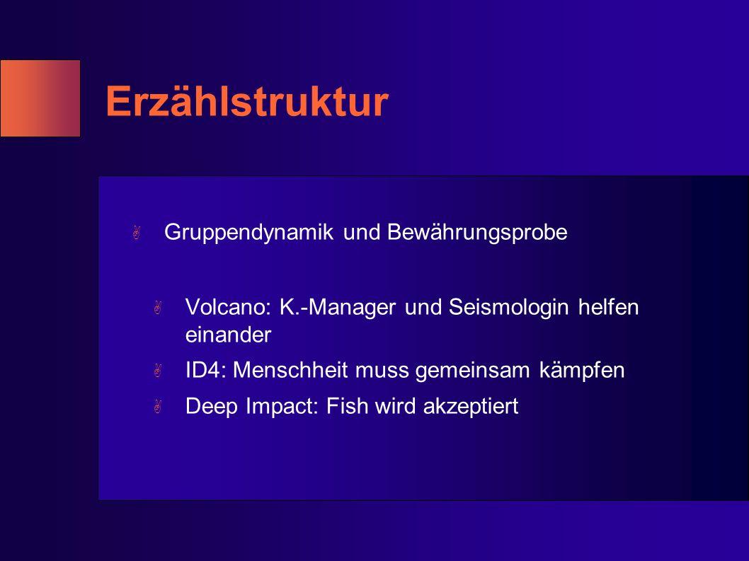 Erzählstruktur A Gruppendynamik und Bewährungsprobe A Volcano: K.-Manager und Seismologin helfen einander A ID4: Menschheit muss gemeinsam kämpfen A D