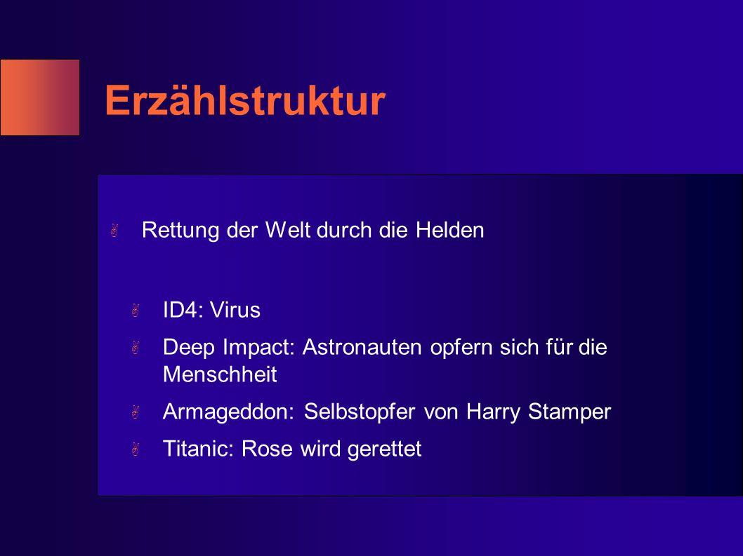 Erzählstruktur A Rettung der Welt durch die Helden A ID4: Virus A Deep Impact: Astronauten opfern sich für die Menschheit A Armageddon: Selbstopfer von Harry Stamper A Titanic: Rose wird gerettet