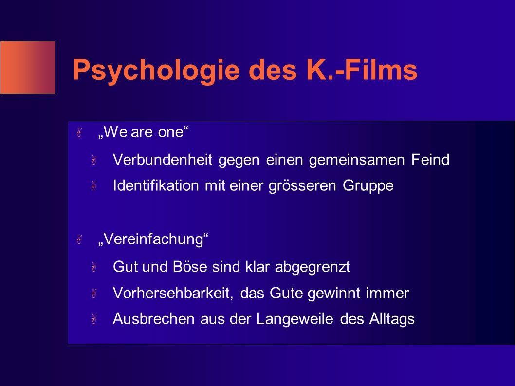 Psychologie des K.-Films A We are one A Verbundenheit gegen einen gemeinsamen Feind A Identifikation mit einer grösseren Gruppe A Vereinfachung A Gut