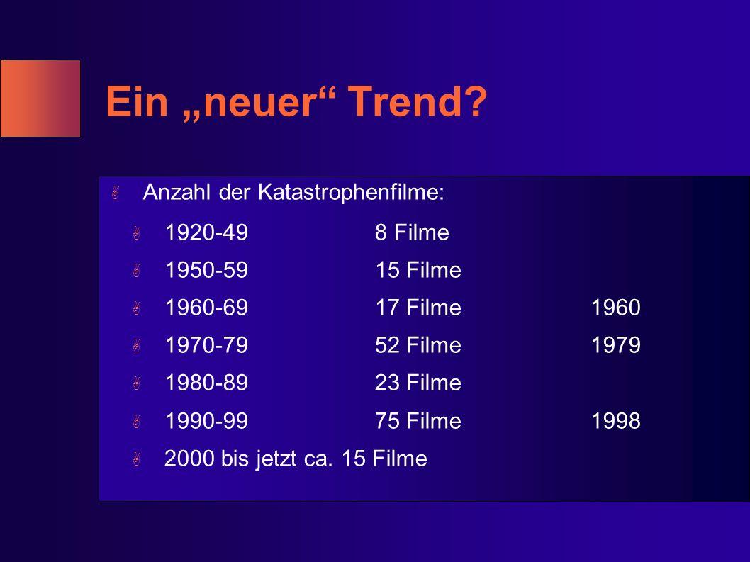 Ein neuer Trend? A Anzahl der Katastrophenfilme: A 1920-49 8 Filme A 1950-5915 Filme A 1960-6917 Filme1960 A 1970-7952 Filme1979 A 1980-8923 Filme A 1