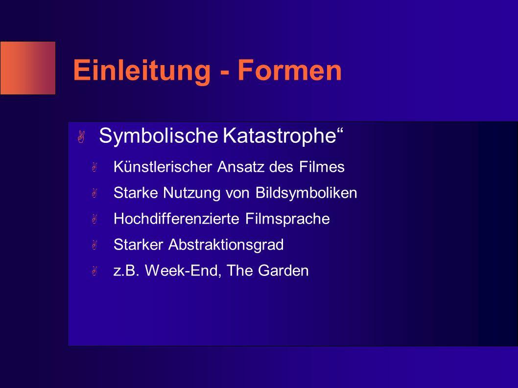 Einleitung - Formen A Symbolische Katastrophe A Künstlerischer Ansatz des Filmes A Starke Nutzung von Bildsymboliken A Hochdifferenzierte Filmsprache