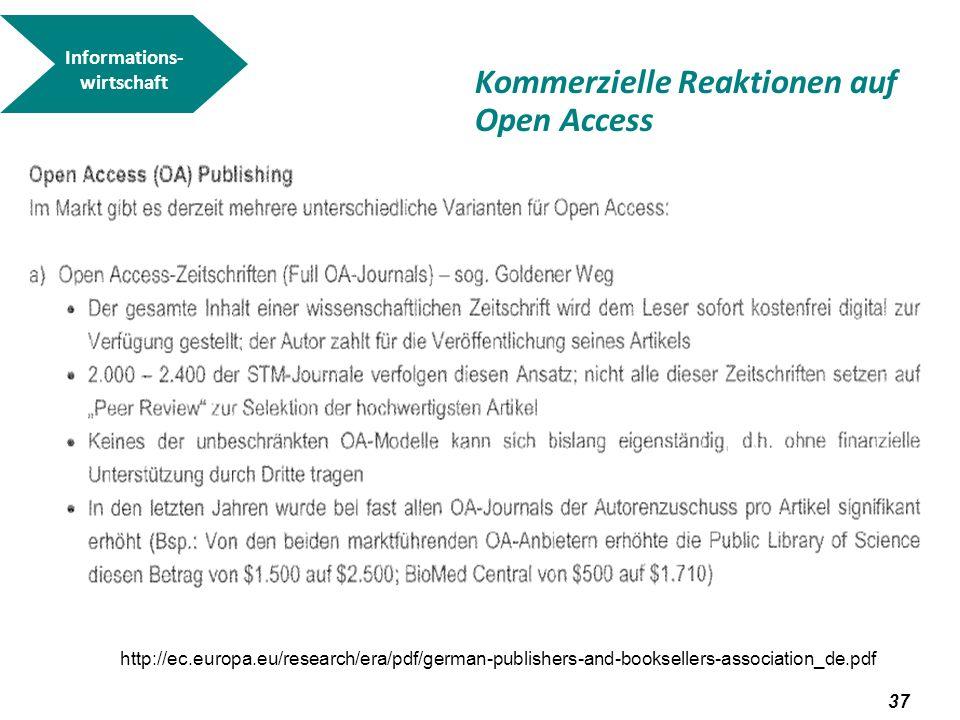 38 Informations- wirtschaft http://ec.europa.eu/research/era/pdf/german-publishers-and-booksellers-association_de.pdf Kommerzielle Reaktionen auf Open Access