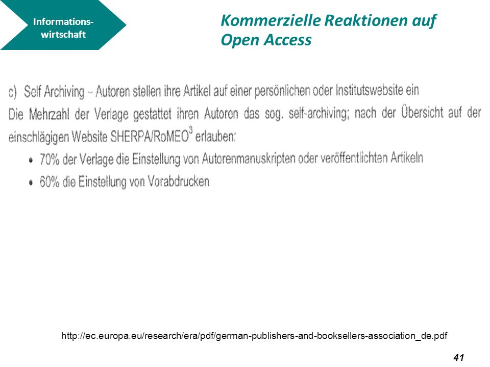 42 Informations- wirtschaft http://ec.europa.eu/research/era/pdf/german-publishers-and-booksellers-association_de.pdf Kommerzielle Reaktionen auf Open Access Auch Modell für Verlagswirtschaft.