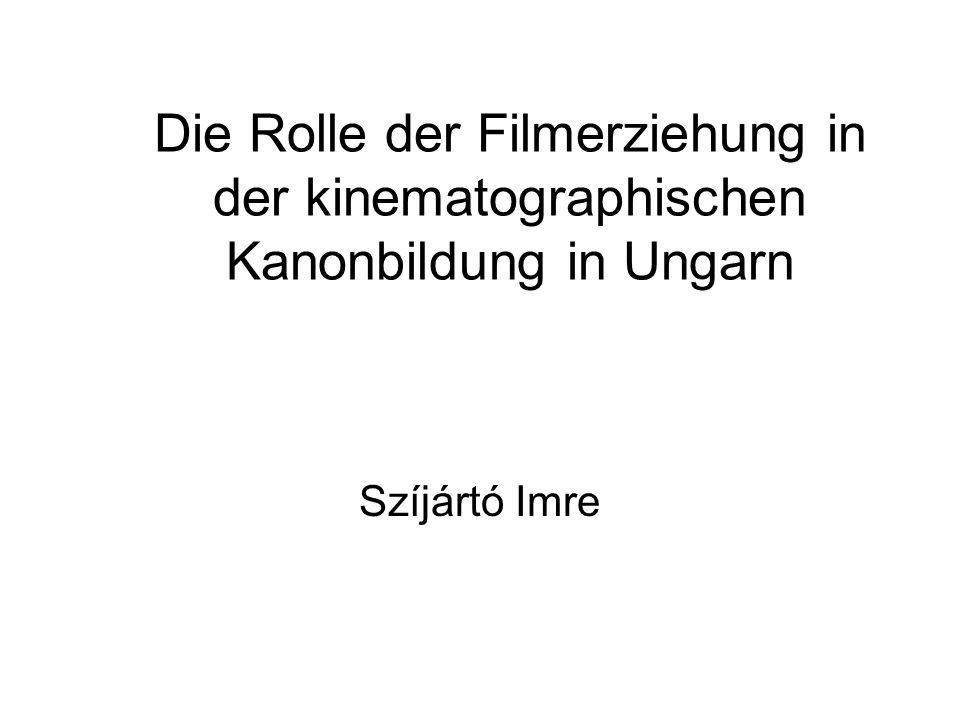 Die Rolle der Filmerziehung in der kinematographischen Kanonbildung in Ungarn Szíjártó Imre