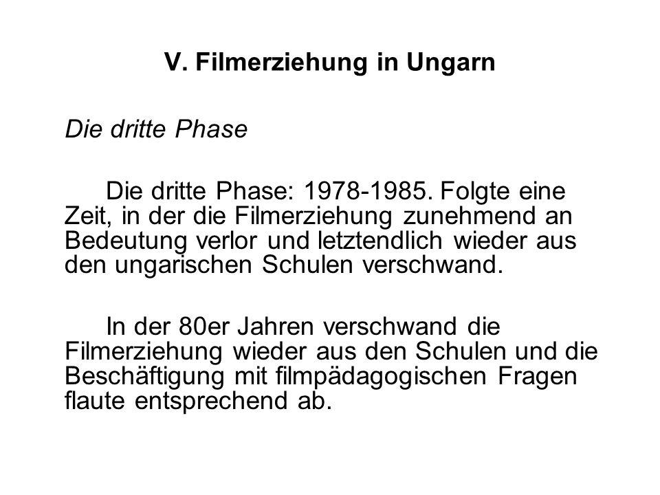 V. Filmerziehung in Ungarn Die dritte Phase Die dritte Phase: 1978-1985. Folgte eine Zeit, in der die Filmerziehung zunehmend an Bedeutung verlor und