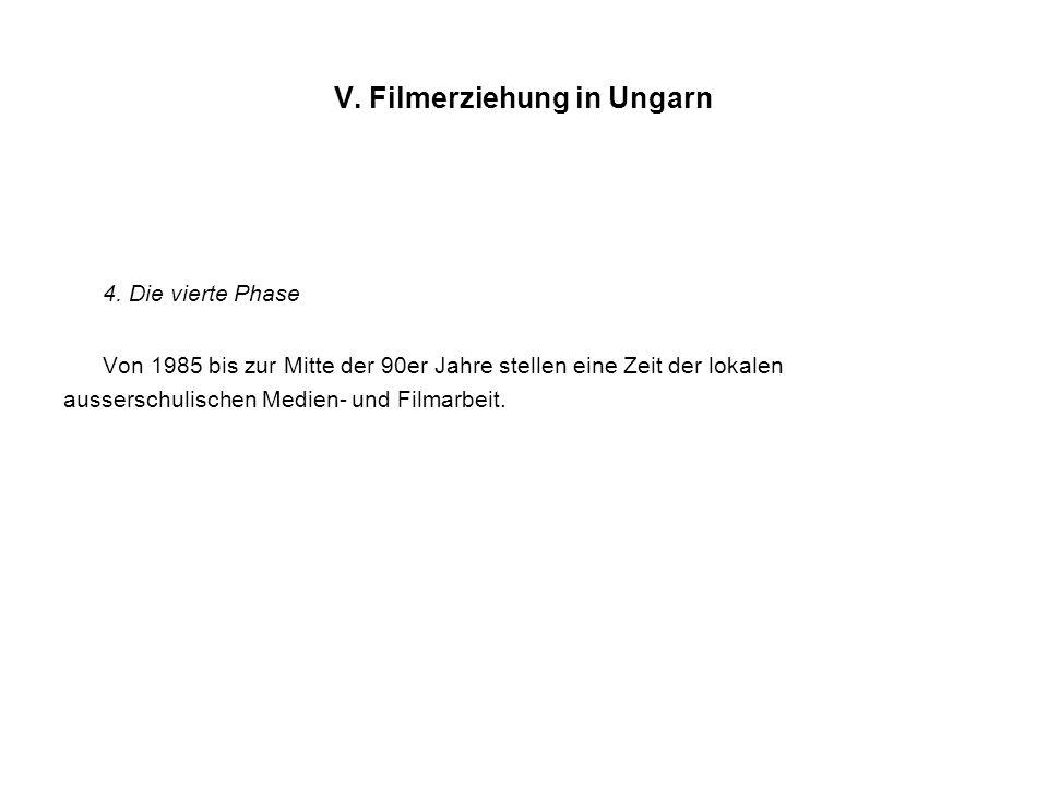 V. Filmerziehung in Ungarn 4. Die vierte Phase Von 1985 bis zur Mitte der 90er Jahre stellen eine Zeit der lokalen ausserschulischen Medien- und Filma