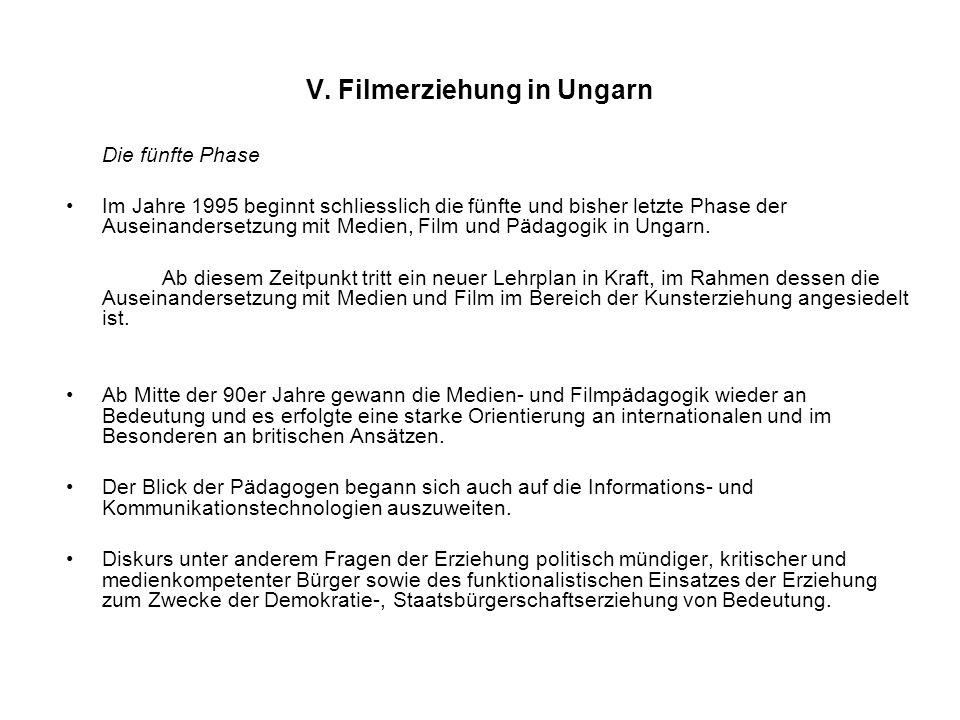 V. Filmerziehung in Ungarn Die fünfte Phase Im Jahre 1995 beginnt schliesslich die fünfte und bisher letzte Phase der Auseinandersetzung mit Medien, F