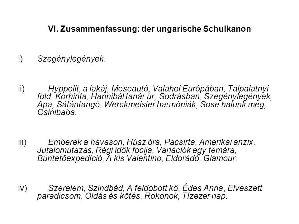 VI. Zusammenfassung: der ungarische Schulkanon i) Szegénylegények. ii) Hyppolit, a lakáj, Meseautó, Valahol Európában, Talpalatnyi föld, Körhinta, Han
