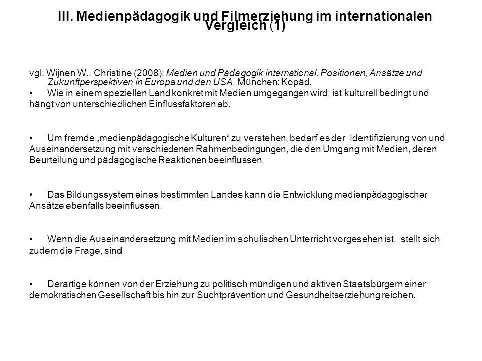 III. Medienpädagogik und Filmerziehung im internationalen Vergleich (1) vgl: Wijnen W., Christine (2008): Medien und Pädagogik international. Position