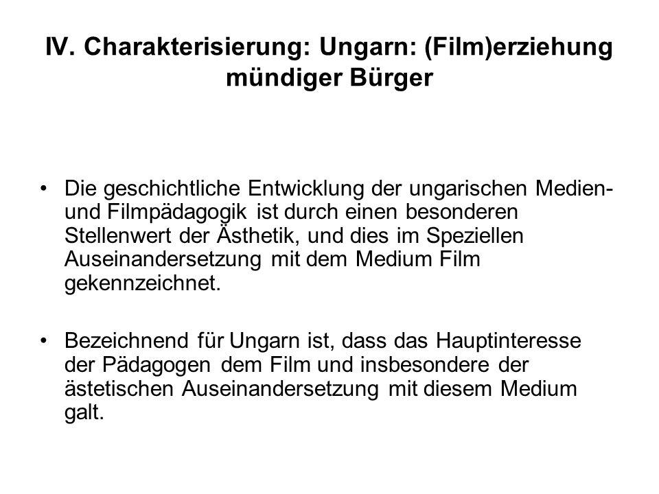 IV. Charakterisierung: Ungarn: (Film)erziehung mündiger Bürger Die geschichtliche Entwicklung der ungarischen Medien- und Filmpädagogik ist durch eine