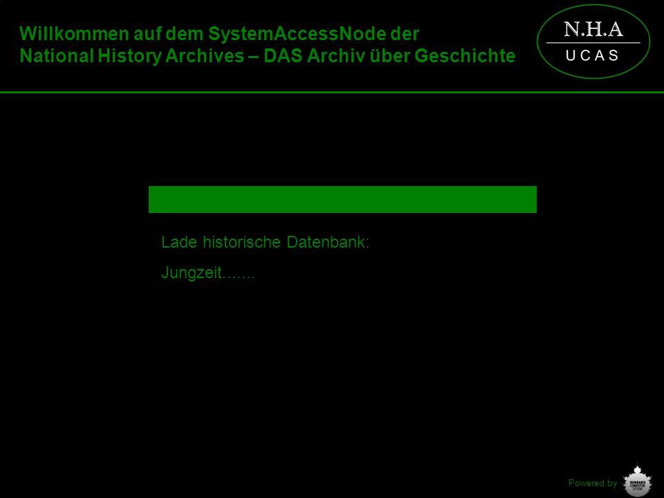 Powered by Lade historische Datenbank: Jungzeit....... Willkommen auf dem SystemAccessNode der National History Archives – DAS Archiv über Geschichte