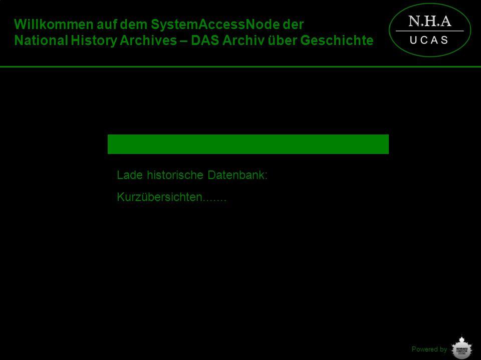 Powered by Lade historische Datenbank: Kurzübersichten....... Willkommen auf dem SystemAccessNode der National History Archives – DAS Archiv über Gesc