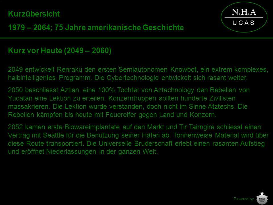 Powered by Kurzübersicht 1979 – 2064; 75 Jahre amerikanische Geschichte Kurz vor Heute (2049 – 2060) 2049 entwickelt Renraku den ersten Semiautonomen