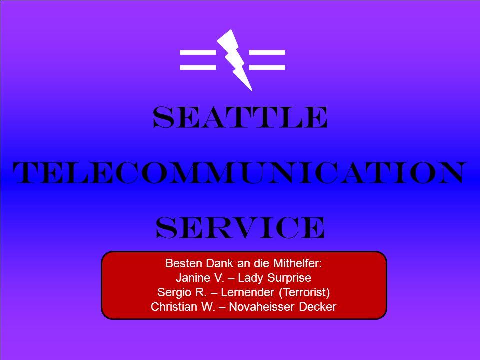 Powered by Seattle Telecommunication Service Besten Dank an die Mithelfer: Janine V. – Lady Surprise Sergio R. – Lernender (Terrorist) Christian W. –
