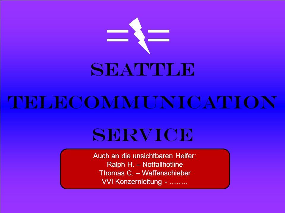 Powered by Seattle Telecommunication Service Auch an die unsichtbaren Helfer: Ralph H. – Notfallhotline Thomas C. – Waffenschieber VVI Konzernleitung