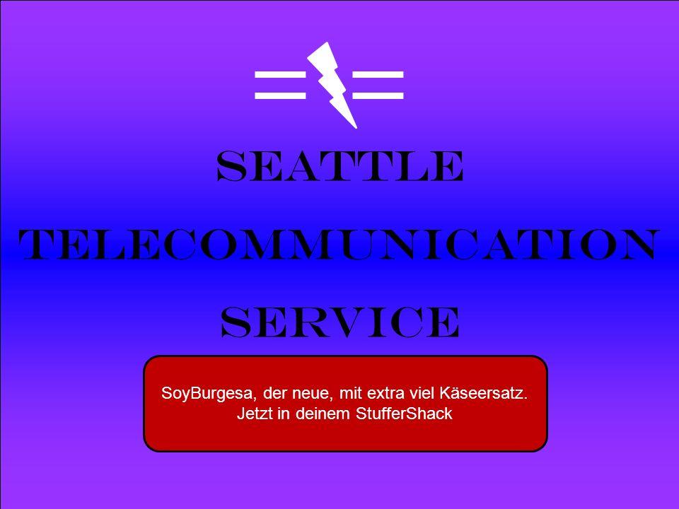 Powered by Seattle Telecommunication Service SoyBurgesa, der neue, mit extra viel Käseersatz. Jetzt in deinem StufferShack