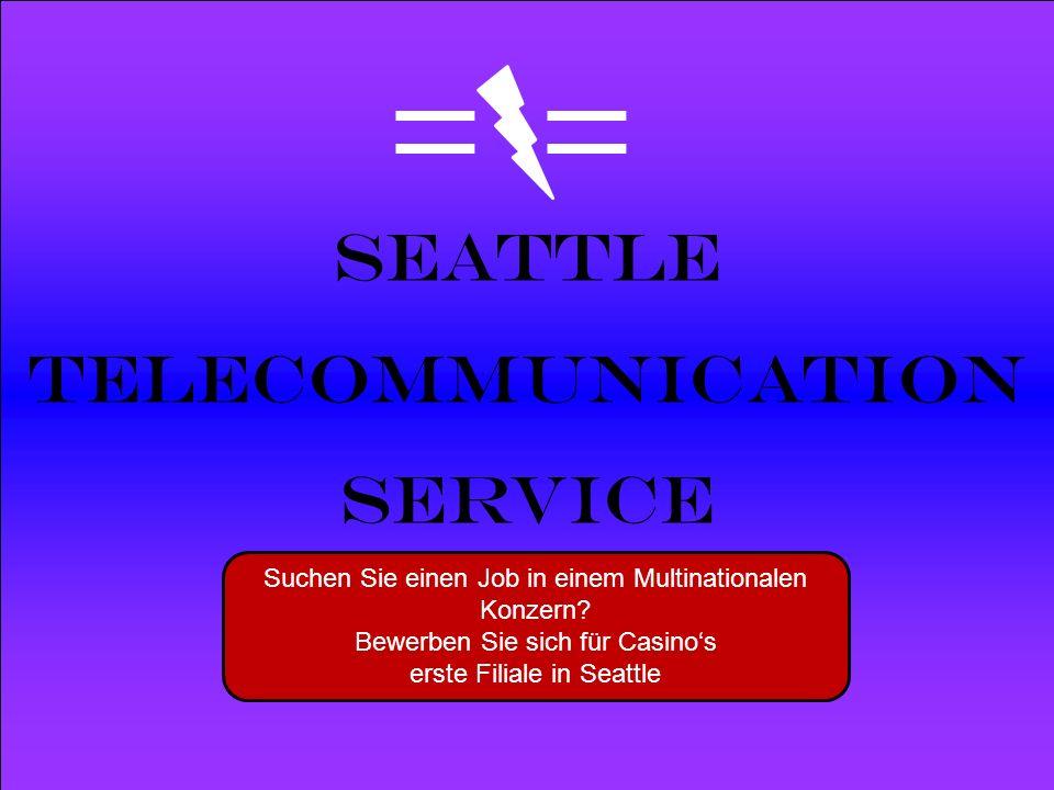 Powered by Seattle Telecommunication Service Suchen Sie einen Job in einem Multinationalen Konzern? Bewerben Sie sich für Casinos erste Filiale in Sea