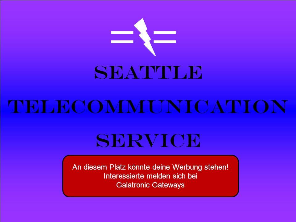 Powered by Seattle Telecommunication Service An diesem Platz könnte deine Werbung stehen! Interessierte melden sich bei Galatronic Gateways