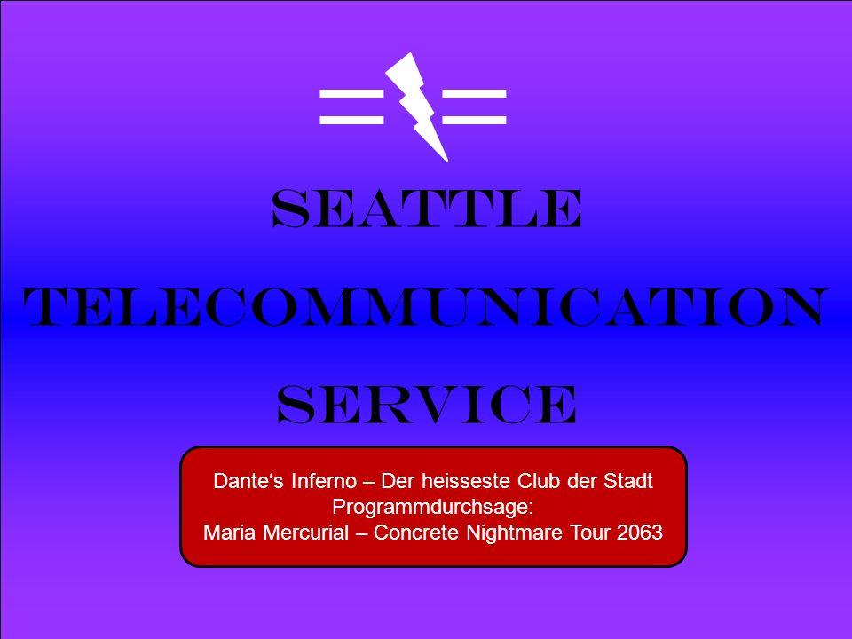 Powered by Seattle Telecommunication Service Dantes Inferno – Der heisseste Club der Stadt Programmdurchsage: Maria Mercurial – Concrete Nightmare Tou
