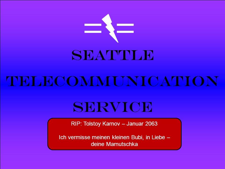 Powered by Seattle Telecommunication Service RIP: Tolstoy Karnov – Januar 2063 Ich vermisse meinen kleinen Bubi, in Liebe – deine Mamutschka