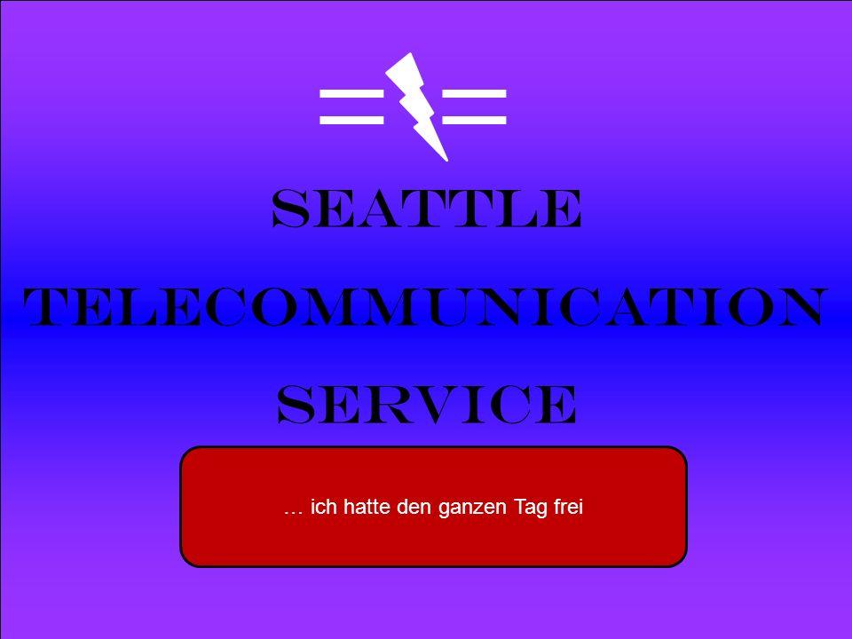 Powered by Seattle Telecommunication Service … ich hatte den ganzen Tag frei