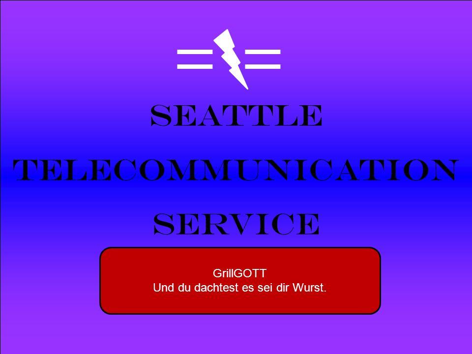 Powered by Seattle Telecommunication Service GrillGOTT Und du dachtest es sei dir Wurst.
