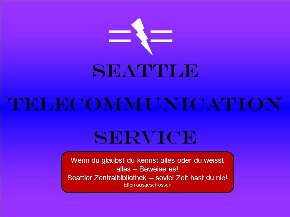 Powered by Seattle Telecommunication Service Wenn du glaubst du kennst alles oder du weisst alles – Beweise es! Seattler Zentralbibliothek – soviel Ze