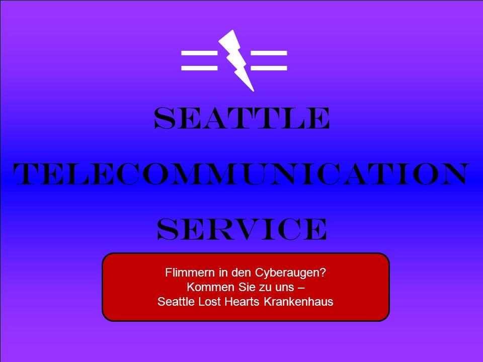 Powered by Seattle Telecommunication Service Flimmern in den Cyberaugen? Kommen Sie zu uns – Seattle Lost Hearts Krankenhaus
