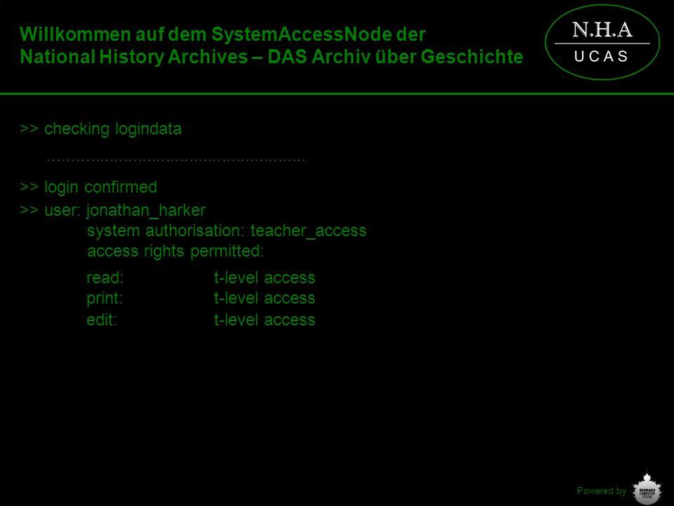 Powered by Willkommen auf dem SystemAccessNode der National History Archives – DAS Archiv über Geschichte >> checking logindata.......................