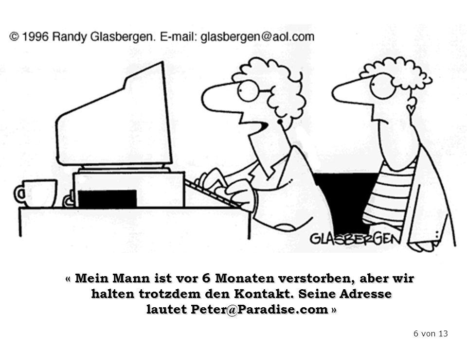 « Mein Mann ist vor 6 Monaten verstorben, aber wir halten trotzdem den Kontakt. Seine Adresse lautet Peter@Paradise.com » 6 von 13