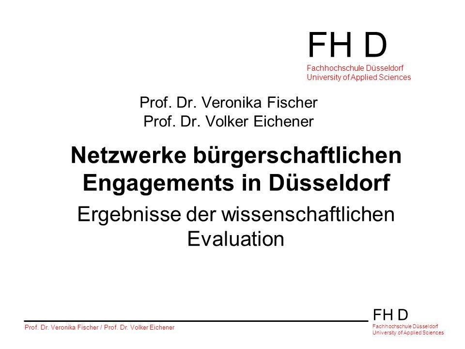 FH D Fachhochschule Düsseldorf University of Applied Sciences Prof. Dr. Veronika Fischer / Prof. Dr. Volker Eichener Prof. Dr. Veronika Fischer Prof.