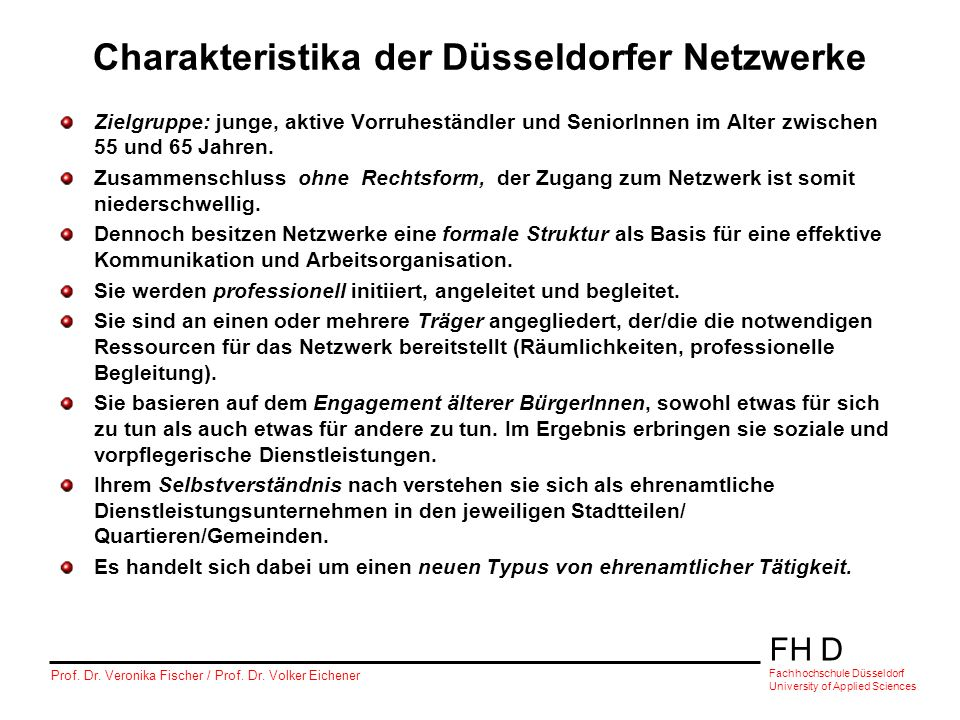 FH D Fachhochschule Düsseldorf University of Applied Sciences Prof. Dr. Veronika Fischer / Prof. Dr. Volker Eichener Charakteristika der Düsseldorfer